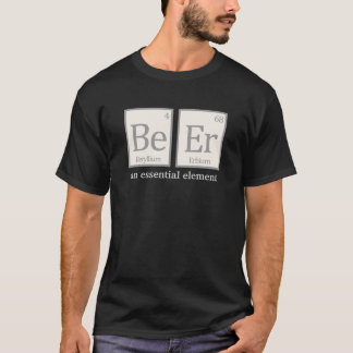 Beer, an essential element T-Shirt