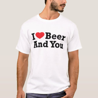 Beer And You T-Shirt