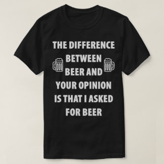 Beer And Your Opinion Funny Tee Shirt