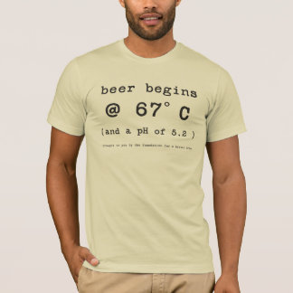 Beer Begins at 152 Degrees Celsius T-Shirt