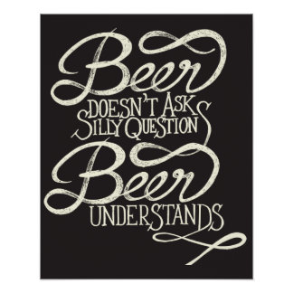 Beer Doesn't Ask Silly Questions Poster