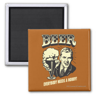 Beer: Everybody Needs A Hobby Square Magnet