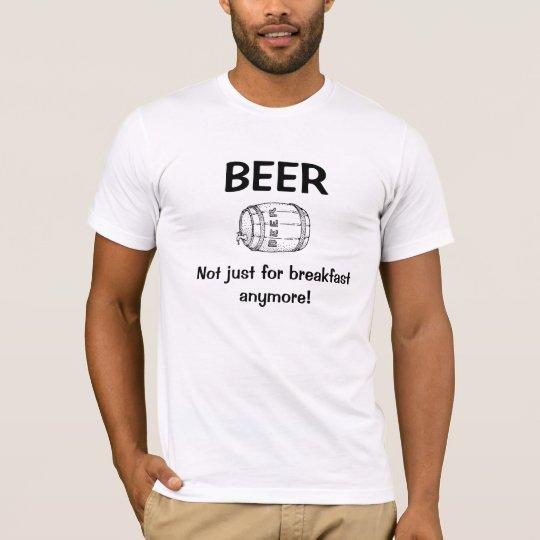 Beer for breakfast T-Shirt