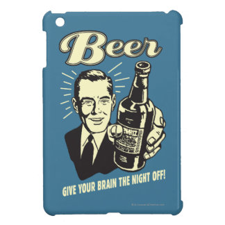 Beer: Give Your Brain the Night Off iPad Mini Cover
