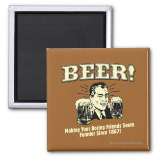 Beer: Helping Friends Seem Funnier Square Magnet