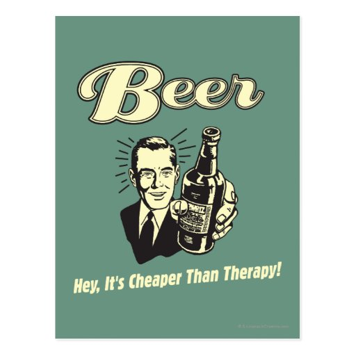 Beer: Hey Its Cheaper Than Therapy Postcard