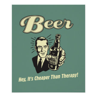 Beer: Hey It's Cheaper Than Therapy Poster