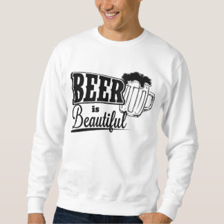Beer is beautiful sweatshirt