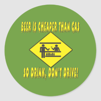 Beer is Cheaper Than Gas Round Sticker