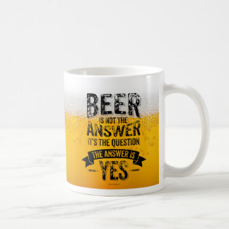 Beer Is Not The Answer Coffee Mug