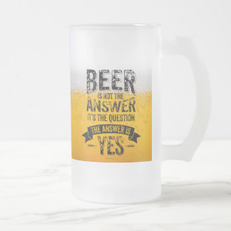 Beer Is Not The Answer Frosted Glass Beer Mug