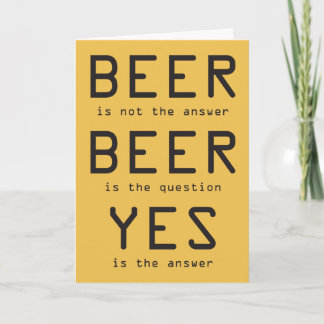 Beer Is Not The Answer Yellow Birthday Card