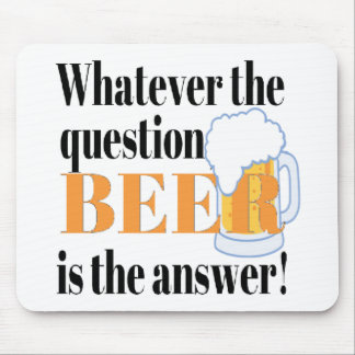 Beer is the Answer Mouse Mat