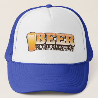 BEER IS THE QUESTION and the answer is YES! Trucker Hat
