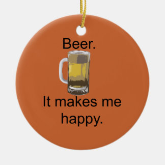 Beer. It Makes Me Happy. Christmas Ornament