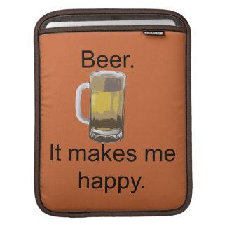Beer. It Makes Me Happy. iPad Sleeve