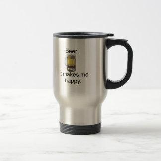Beer. It Makes Me Happy. Travel Mug