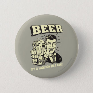 Beer: It's A Vacation In Can 6 Cm Round Badge