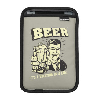 Beer: It's A Vacation In Can iPad Mini Sleeve