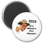 Beer - It's What's For Dinner! Fridge Magnet