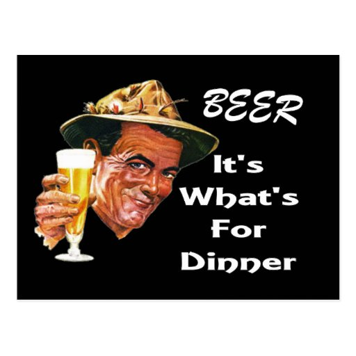 Beer - Its Whats For Dinner! Postcard