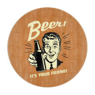 Beer: It's Your Friend Cutting Board