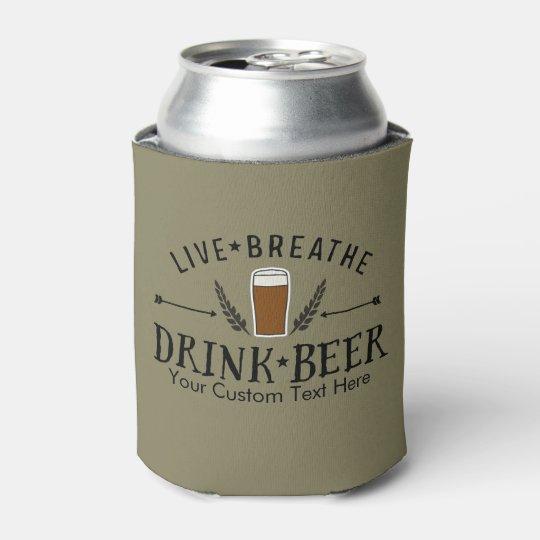 Beer Live Breathe Drink Beer Custom Can Cooler