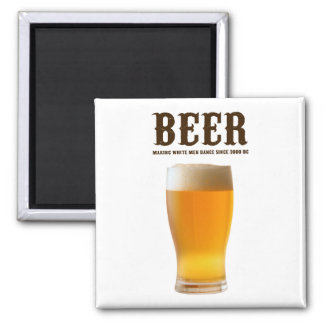 Beer: Making white men dance since 3000 BC Magnets