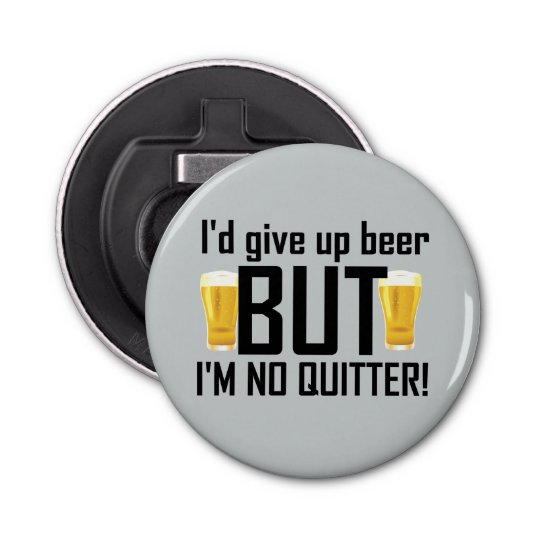 Beer No Quitter Funny Bottle Opener