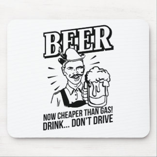 BEER - now cheaper than gas! Drink...don't drive Mouse Pad