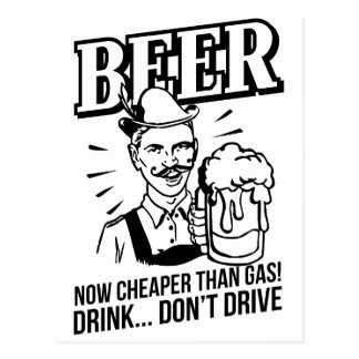 BEER - now cheaper than gas! Drink...don't drive Postcard