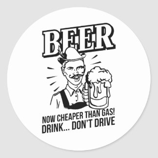 BEER - now cheaper than gas! Drink...don't drive Round Sticker