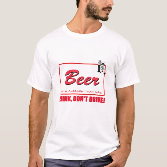 Beer! Now Cheaper than Gas T-Shirt