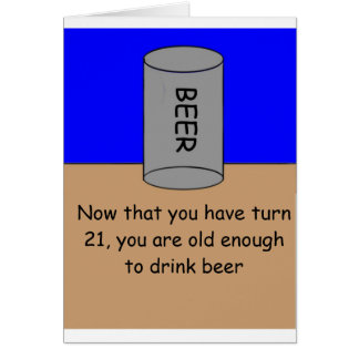Beer, Now that you have turn 21, you are old en... Greeting Card