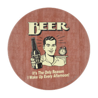 Beer: Only Reason I Wake Up Afternoon Cutting Board