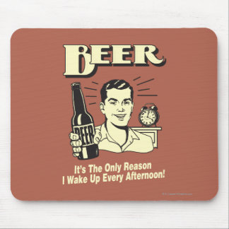 Beer: Only Reason I Wake Up Afternoon Mouse Mat