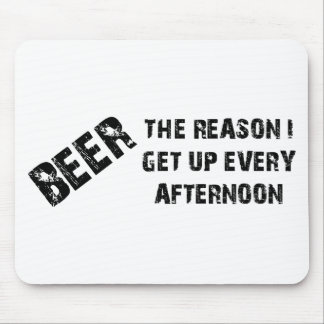 Beer The Reason I Get Up Every Afternon Mouse Pad