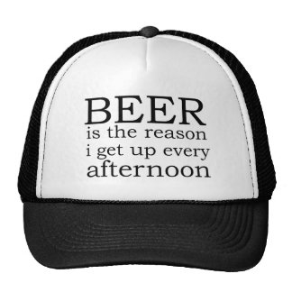 Beer - the reason i get up every afternoon cap