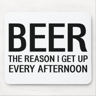 Beer The Reason I Get Up Every Afternoon Mousepads