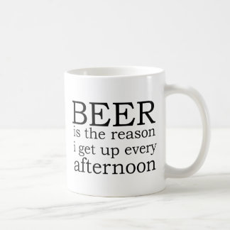 Beer - the reason i get up every afternoon mug