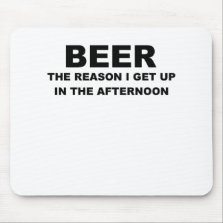 BEER THE REASON I GET UP IN THE AFTERNOON png Mouse Pad