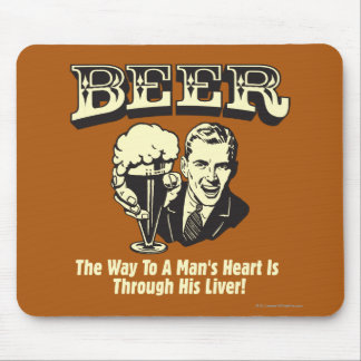 Beer: Way To Mans Heart Through Liver Mouse Pad