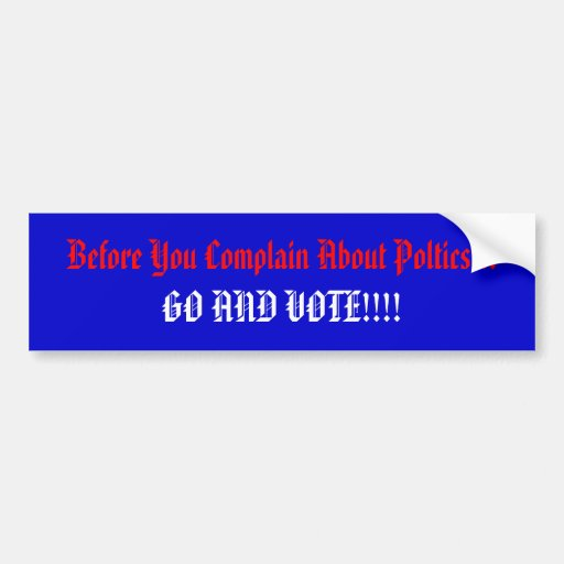 Before You Complain About Poltics...           ... Bumper Stickers
