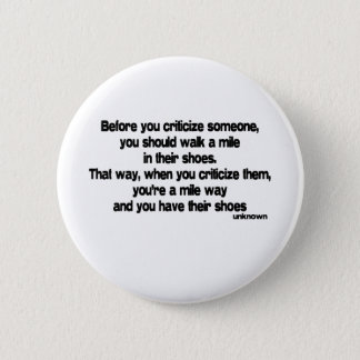 Before You Criticize quote 6 Cm Round Badge