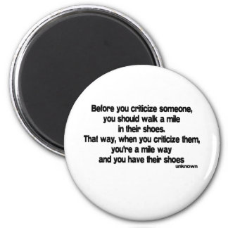 Before You Criticize quote 6 Cm Round Magnet