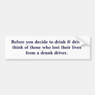 Before you decide to drink & drive think of tho... bumper sticker