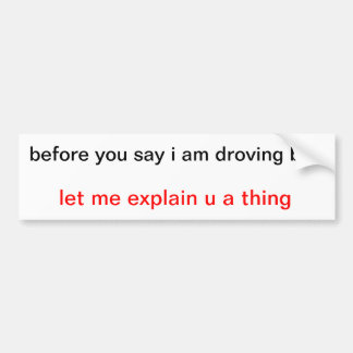 before you say i am droving bad sticker bumper sticker