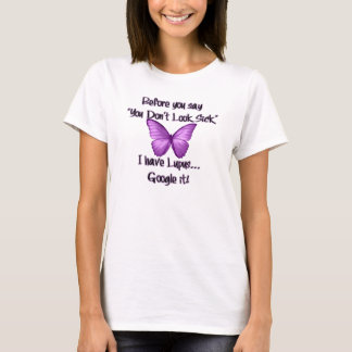 """Before you say """"You don't Look Sick"""" T-Shirt"""