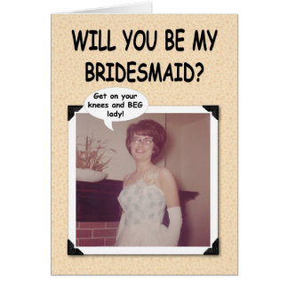 Beg fo Bridesmaid Greeting Cards