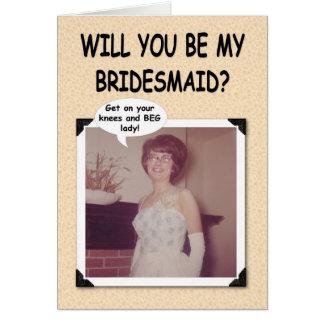 Beg fo Bridesmaid Greeting Card